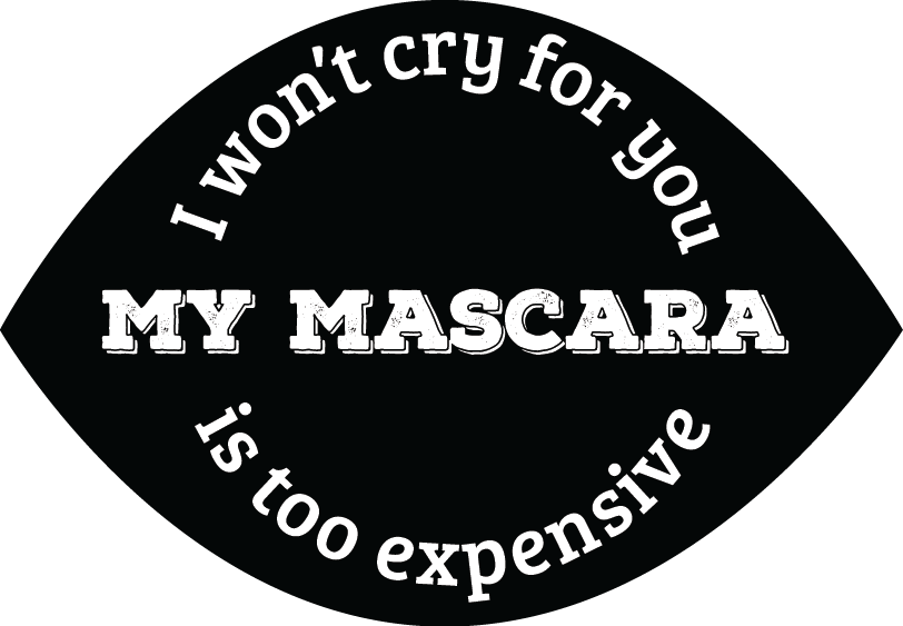 I won't cry for you, my mascara is too expensive