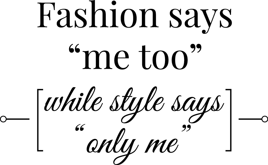Fashion Says 39 Me Too 39 While Style Says 39 Only Me 39 Share Your Stickyquotes