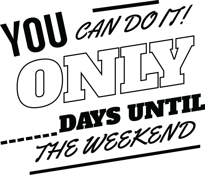 You can do it! Only ______ days until the weekend