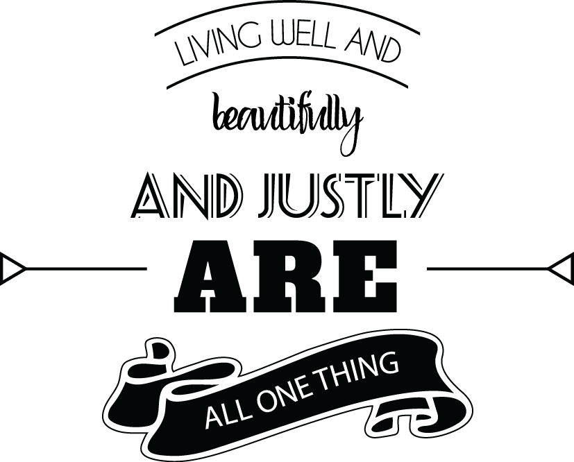 Living well and beautifully and justly are all one thing.